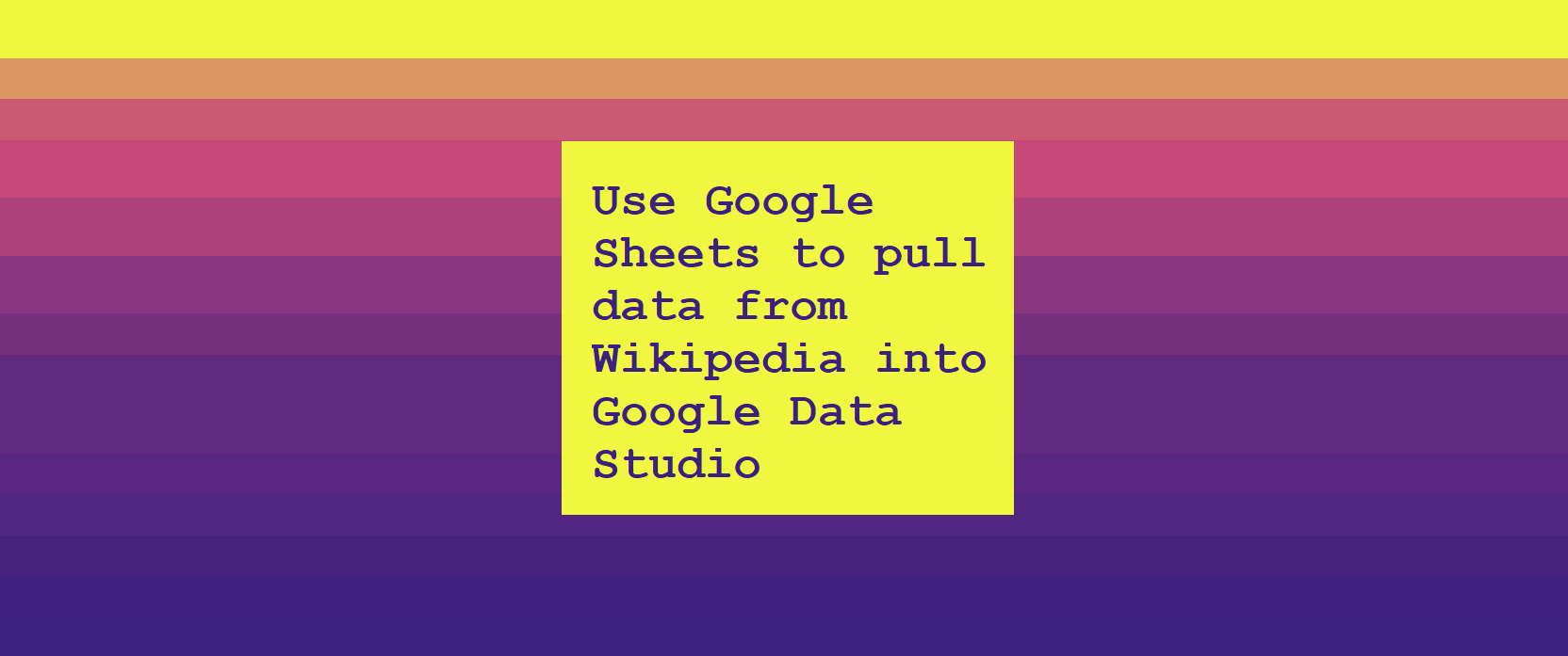 Use Google Sheets to pull data from Wikipedia to Google Data Studio