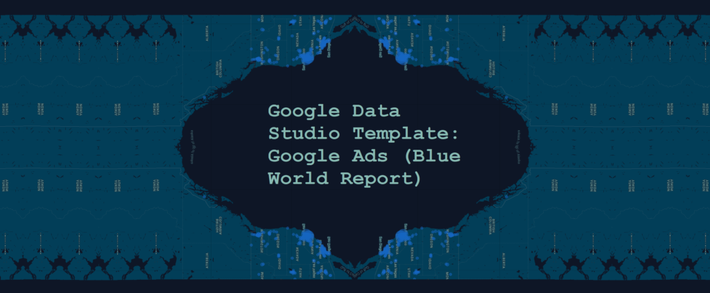 Google Data Studio Template Google Ads Blue World Report