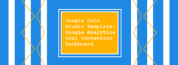 Google Data Studio Template Google Analytics Goal Conversion Dashboard
