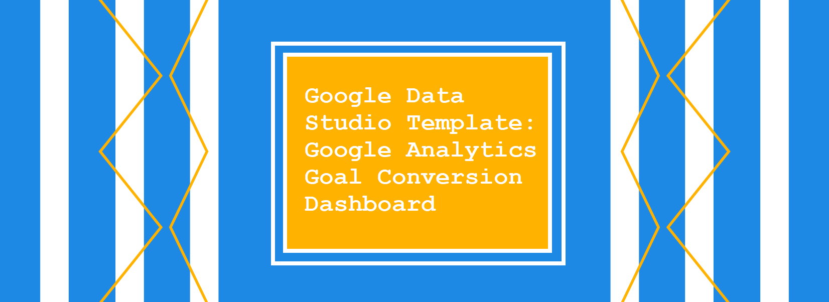 Google Data Studio Template Google Analytics Goal Conversion Dashboard