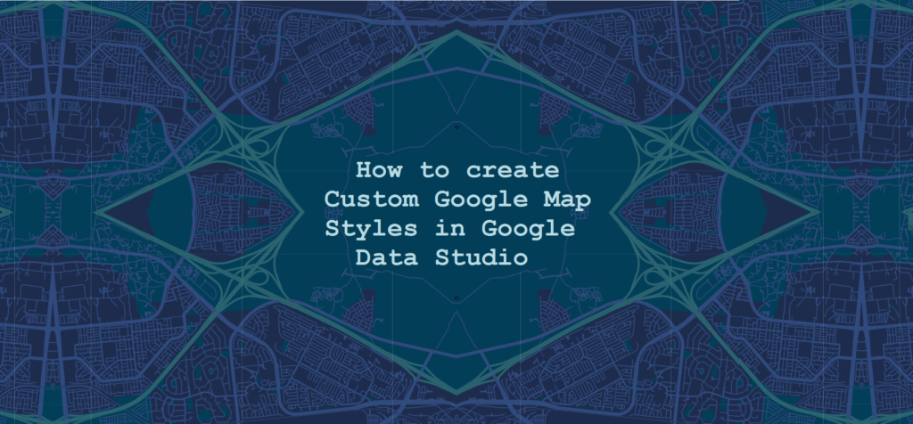 How to create Custom Google Map Styles in Google Data Studio