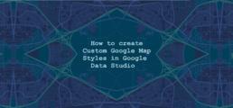 How to create Custom Google Map Styles in Google Data Studio