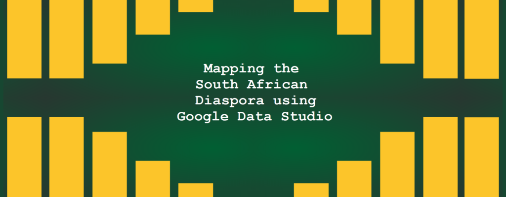 Mapping the South African Diaspora using Google Data Studio