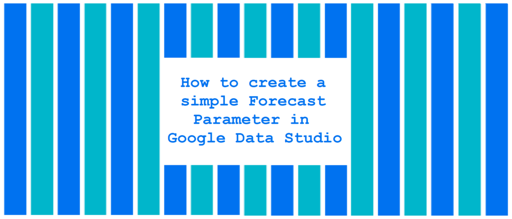 How to create a simple Forecast Parameter in Google Data Studio