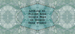 Looking at Filled Area Google Maps in Google Data Studio