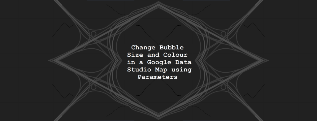 Change Bubble Size and Colour in a Google Data Studio Map using Parameters