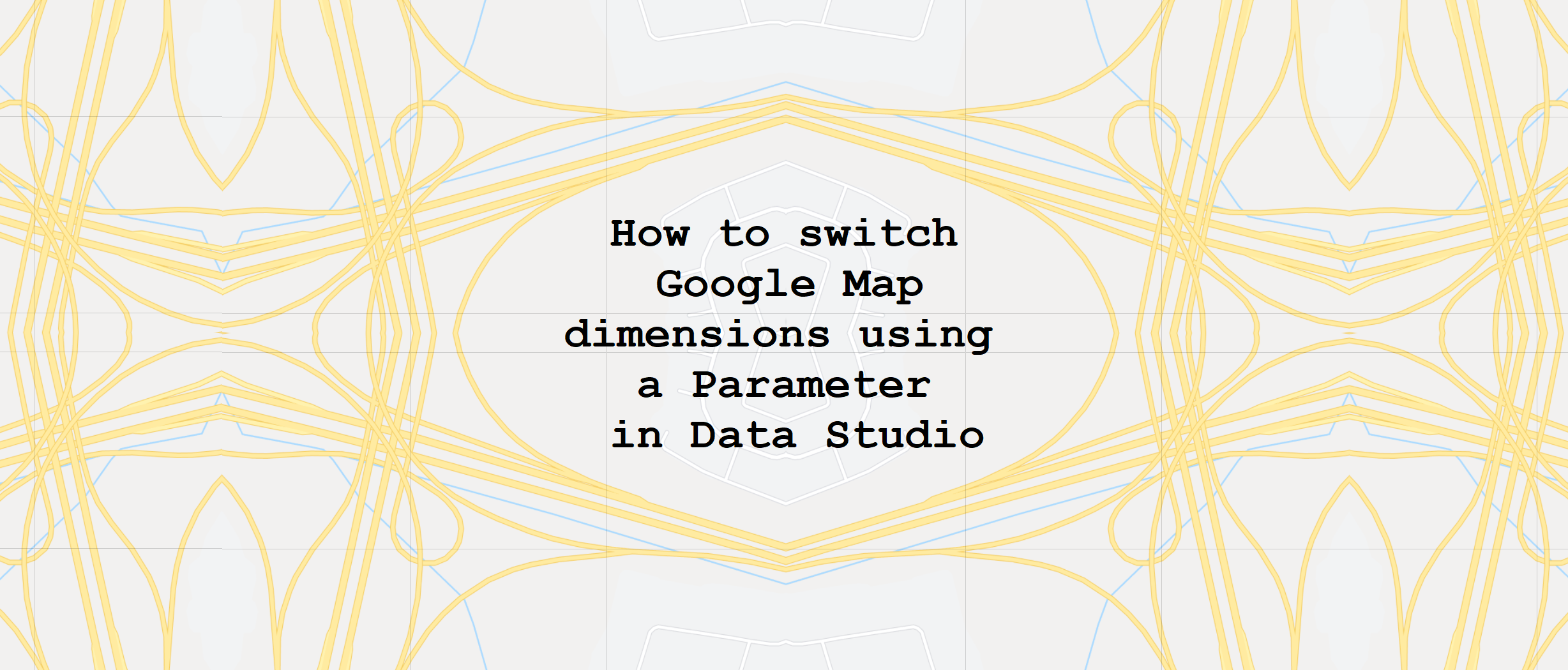 How to switch Google Map dimensions using a Parameter in Data Studio