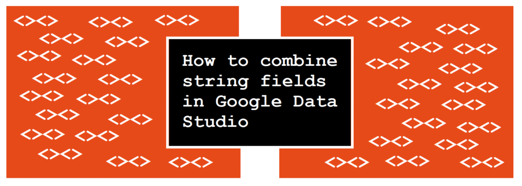 How to combine string fields in Google Data Studio