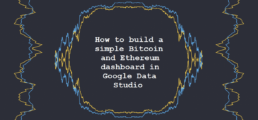 How to build a simple Bitcoin and Ethereum dashboard in Google Data Studio